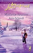 Mistletoe Reunion by Anna Schmidt