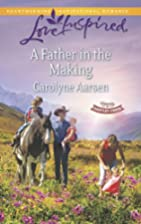 A Father In The Making by Carolyne Aarsen