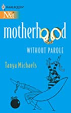 Motherhood Without Parole by Tanya Michaels