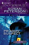 Susan Peterson: Primary Suspect (Harlequin Large Print Intrigue)