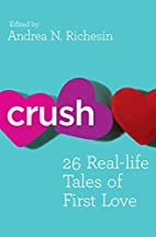 Crush: 26 Real-lifeTales of First Love by…