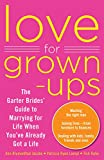 Blumenthal Jacobs, Ann: Love for Grown-ups: The Garter Brides' Guide to Marrying for Life When You've Already Got a Life