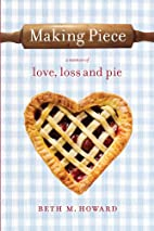 Making Piece: A Memoir of Love, Loss and Pie…