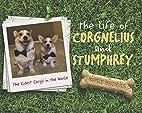 The Life of Corgnelius and Stumphrey: The…