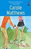 Matthews, Carole: More To Life Than This (Red Dress Ink Novels)