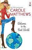 Carole Matthews: Welcome To The Real World (Red Dress Ink Novels)