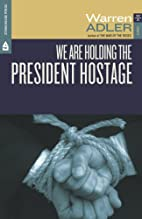 We Are Holding the President Hostage by…