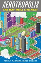 Aerotropolis: The Way We'll Live Next…
