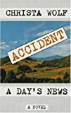 Wolf, Christa: Accident: A Day's News
