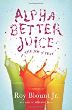 Alphabetter Juice: or, The Joy of Text by…