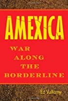 Amexica: War Along the Borderline by Ed…
