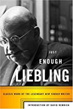 Just Enough Liebling: Classic Work by the…