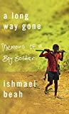 Beah, Ishmael: A Long Way Gone: Memoirs of a Boy Soldier