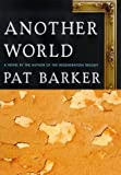 Barker, Pat: Another World