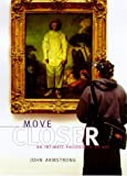 Armstrong, John: Move Closer: An Intimate Philosphy of Art