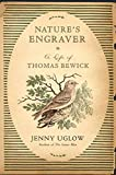 Uglow, Jennifer S.: Nature's Engraver: A Life of Thomas Bewick