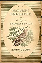 Nature's Engraver: A Life of Thomas Bewick…
