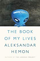 The Book of My Lives by Aleksandar Hemon
