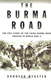 Donovan Webster: The Burma Road: The Epic Story of the China-Burma-India Theater in World War II