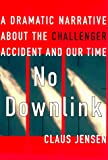 Jensen, Claus: No Downlink: A Dramatic Narrative About the Challenger Accident and Our Time