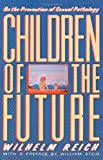 Reich, Wilhelm: Children of the Future: On the Prevention of Sexual Pathology