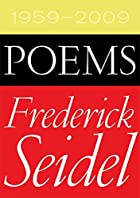 Poems 1959-2009 by Frederick Seidel