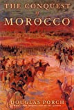 Douglas Porch: The Conquest of Morocco
