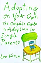 Adopting On Your Own: The Complete Guide to…