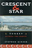 Stephen Kinzer: Crescent and Star: Turkey Between Two Worlds
