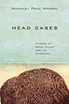 Head Cases: Stories of Brain Injury and Its…
