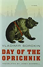 Day of the Oprichnik by Vladimir Sorokin