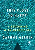 This Close to Happy: A Reckoning with…