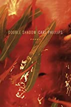 Double Shadow: Poems by Carl Phillips