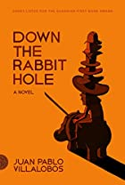 Down the Rabbit Hole: A Novel by Juan Pablo…