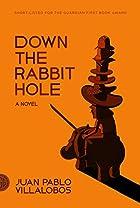 Down the Rabbit Hole: A Novel by Juan Pablo…