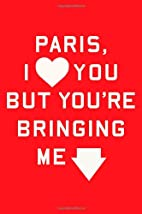 Paris, I Love You but You're Bringing…
