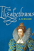 The Elizabethans by A. N. Wilson