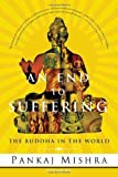 Mishra, Pankaj: An End To Suffering: The Buddha In The World
