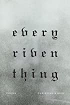 Every Riven Thing: Poems by Christian Wiman
