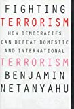 Netanyahu, Binyamin: Fighting Terrorism: How Democracies Can Defeat Domestic and International Terrorism