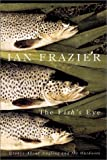 Frazier, Ian: The Fish's Eye: Essays About Angling and the Great Outdoors