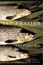 The Fish's Eye: Essays about Angling and the…