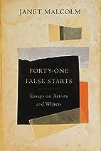 Forty-one False Starts: Essays on Artists…