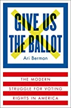 Give Us the Ballot: The Modern Struggle for…