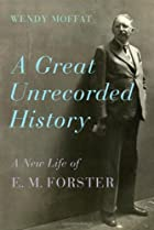 A Great Unrecorded History: A New Life of E.…