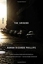 The Ground: Poems by Rowan Ricardo Phillips