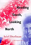 Dorfman, Ariel: Heading South, Looking North: A Bilingual Journey