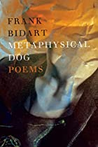 Metaphysical Dog: Poems by Frank Bidart