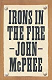 McPhee, John: Irons in the Fire