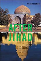 After Jihad: America and the Struggle for…